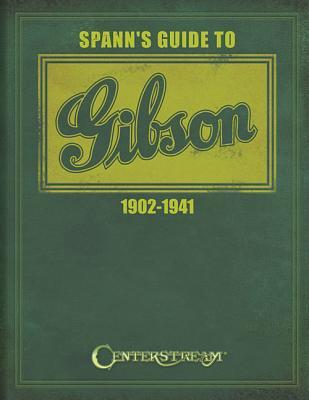 Spann's Guide to Gibson 1902-1941 By Spann, Joseph E.