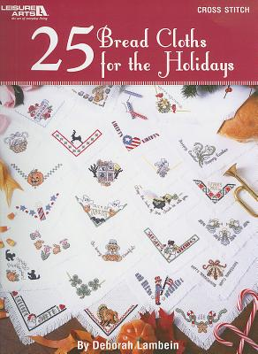 25 Bread Cloths for the Holidays By Lambein, Deborah
