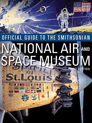 Official Guide to the Smithsonian National Air and Space Museum By Smithsonian Institution (COR)